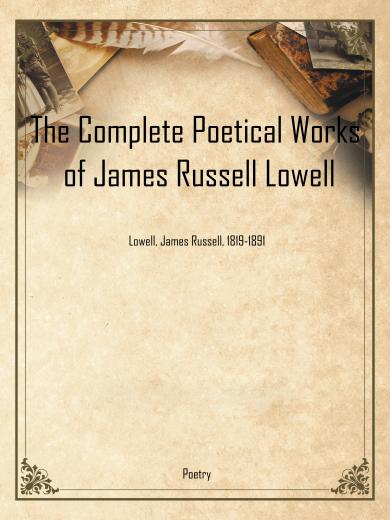The Complete Poetical Works of James Russell Lowel
